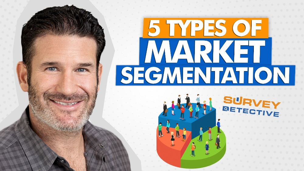 5 Types Of Market Segmentation For Your Surveys - Eric Beer
