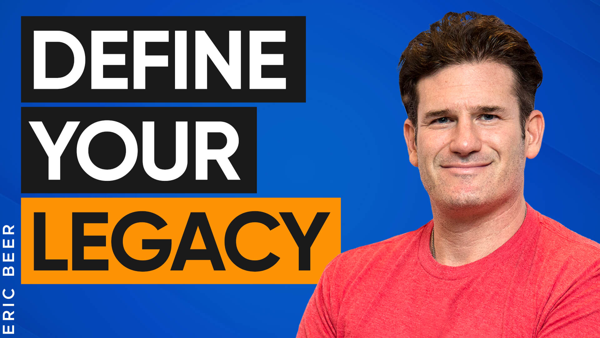 How Has Defining My Legacy Helped Me Grow My Performance Marketing Business? with Eric Beer