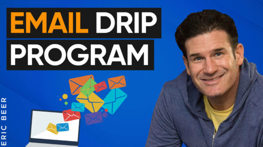 Drip Marketing Secrets: How to Create Cash Flow Using an Email Drip Program with Eric Beer
