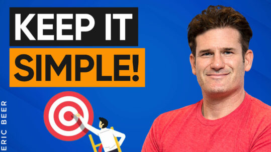 STOP Overcomplicating Success! How Top Entrepreneurs Fast-Track Success by Keeping Things Simple with Eric Beer