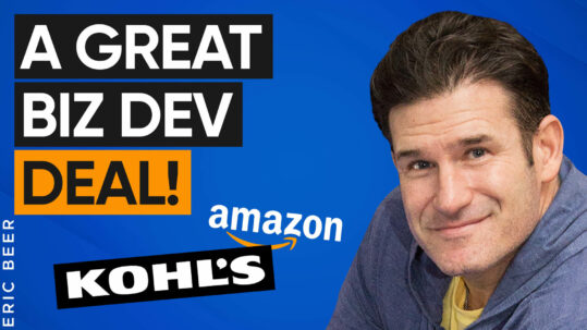 Kohl's - Amazon Deal [Pt. 1]: The Art of an Incredible Biz Dev Deal & the 4-step Framework Behind It with Eric Beer