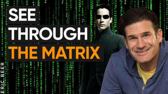 Seeing Through the Matrix: THIS Is the Method I Use to Absorb Other People's Frameworks with Eric Beer