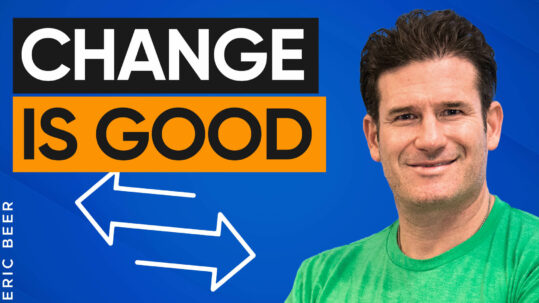 Why Change Is Good: Quick-Fire Tips for Aspiring Entrepreneurs Afraid to Take the Next Step with Eric Beer